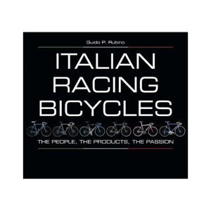 Italian Racing Bicycles - The People, The Products, The Passion