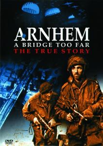 Arnhem - A Bridge Too Far: The True Story