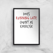 Does Running Late Count As Exercise Art Print - A3