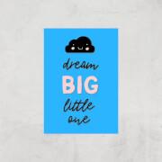 Dream Big Little One Art Print - A4 - Print Only