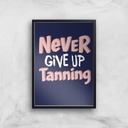 Never Give Up Tanning Art Print - A4 - No Hanger