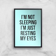 Im Not Sleeping Im Resting My Eyes Art Print - A4 - No Hanger