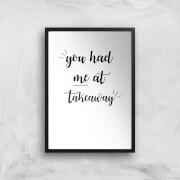 You Had Me At Takeaway Art Print - A4 - No Hanger