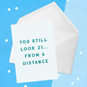 You Still Look 21... From A Distance Greetings Card - Standard Card