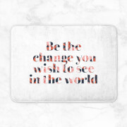 Be The Change You Wish To See In The World Bath Mat