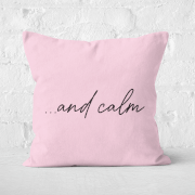 ...and Calm Square Cushion - 40x40cm - Soft Touch