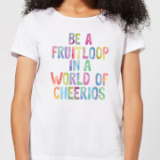The Motivated Type Be A Fruitloop In A World Of Cheerios Women's T-Shirt - White