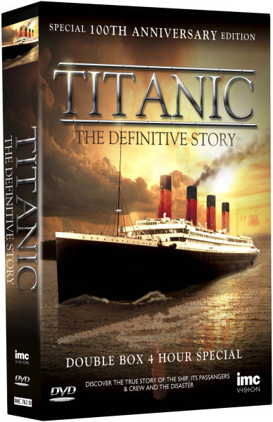 Titanic: The Definitive Story - Special 100th Anniversary