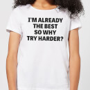 im-already-the-best-so-why-try-harder-women-s-t-shirt-white-m-wei-