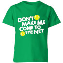 dont-make-me-come-to-the-net-kelly-green-kids-t-shirt-3-4-years-kelly-green