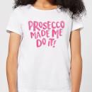 prosecco-made-me-do-it-women-s-t-shirt-white-m-wei-