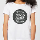 let-the-good-times-be-gin-white-women-s-t-shirt-m-wei-