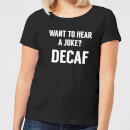 want-to-hear-a-joke-decaf-women-s-t-shirt-black-4xl-schwarz