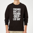 friends-don-t-let-friends-skip-leg-day-sweatshirt-black-s-schwarz