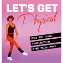 let-s-get-physical-get-fit-and-fabulous-the-80s-way-hardback-