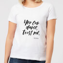 you-can-dance-trust-me-women-s-t-shirt-white-s-wei-