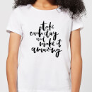 take-each-day-and-make-it-amazing-women-s-t-shirt-white-s-wei-