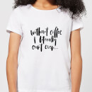 without-coffee-i-literally-can-t-even-women-s-t-shirt-white-s-wei-, 17.49 EUR @ sowaswillichauch-de