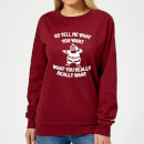 so-tell-me-what-you-want-what-you-really-really-want-women-s-christmas-sweatshirt-burgundy-s-burgunderrot