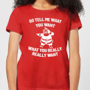so-tell-me-what-you-want-what-you-really-really-want-women-s-christmas-t-shirt-red-s-rot