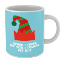 when-i-think-of-you-i-touch-my-elf-mug