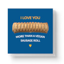 i-love-you-more-than-a-vegan-sausage-roll-square-greetings-card-14-8cm-x-14-8cm-