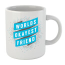 worlds-okayest-friend-mug