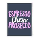 espresso-then-prosecco-art-print-a4