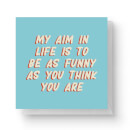 my-aim-in-life-is-to-be-as-funny-as-you-think-you-are-square-greetings-card-14-8cm-x-14-8cm-