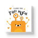 i-love-you-this-much-square-greetings-card-14-8cm-x-14-8cm-