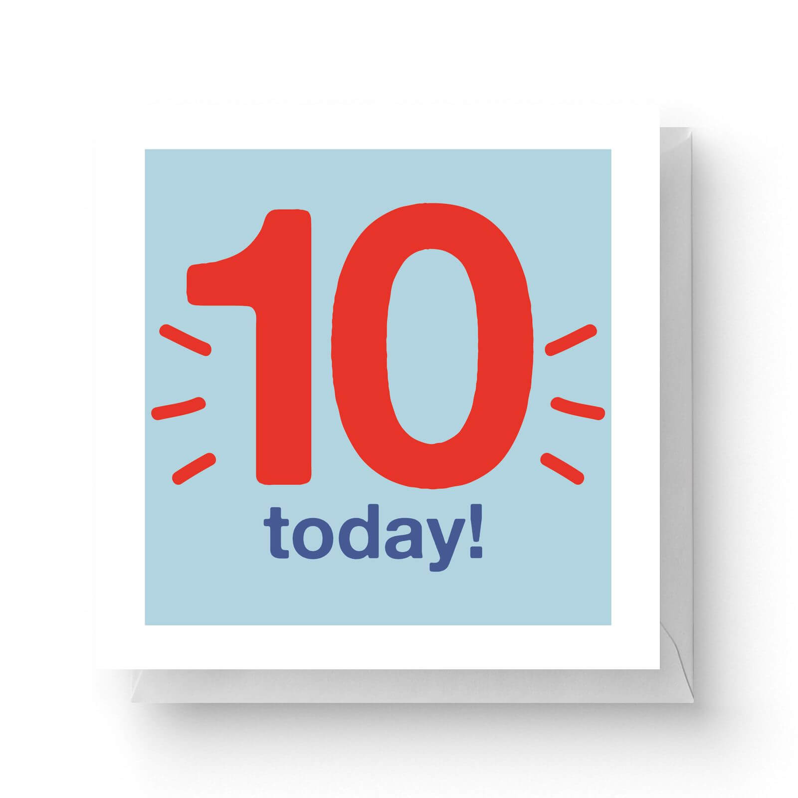 Image of Ten Today Square Greetings Card (14.8cm x 14.8cm)