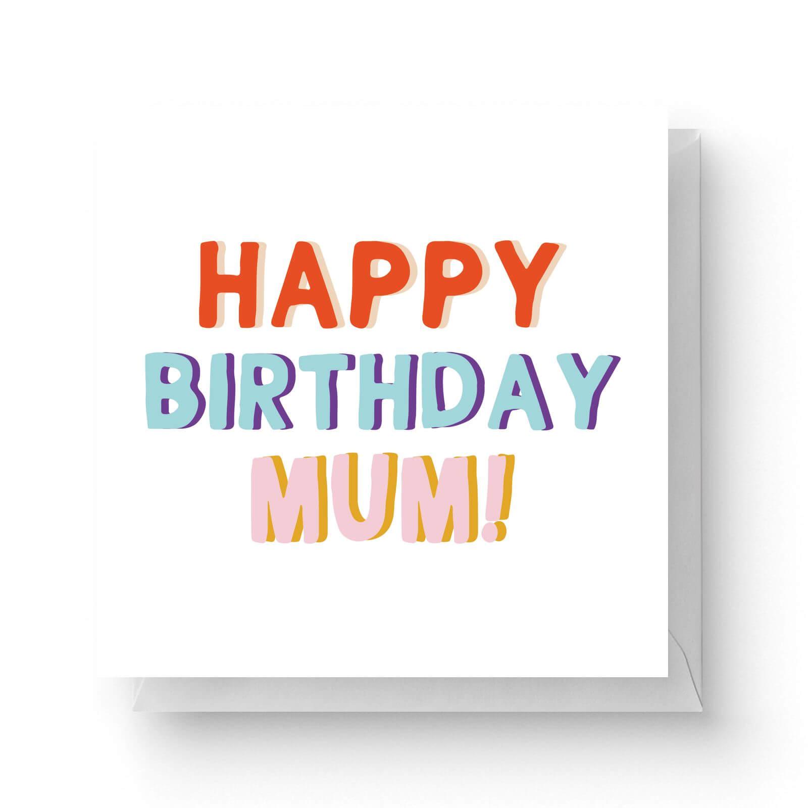 Image of Happy Birthday Mum Square Greetings Card (14.8cm x 14.8cm)