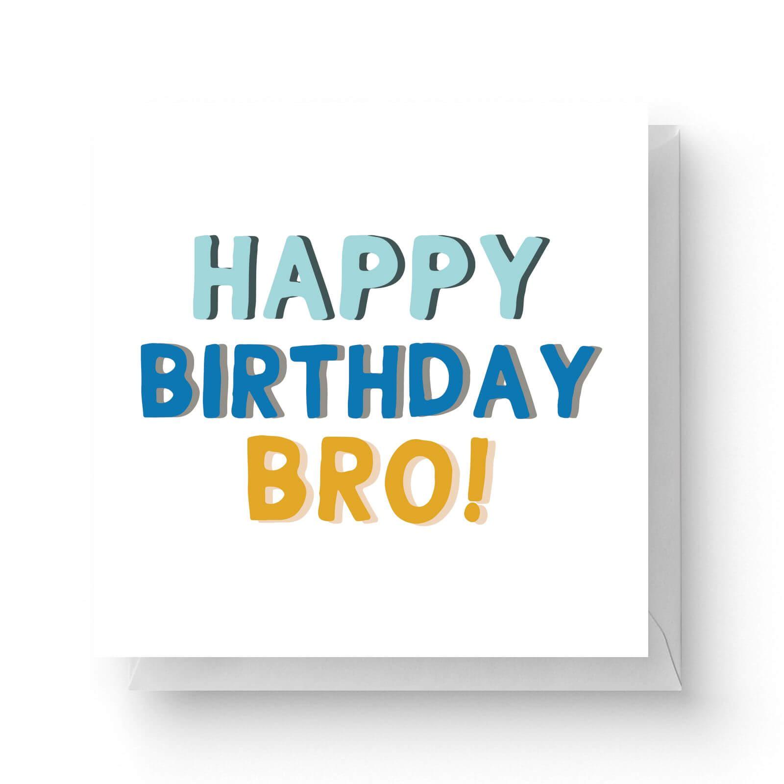 Image of Happy Birthday Bro Square Greetings Card (14.8cm x 14.8cm)