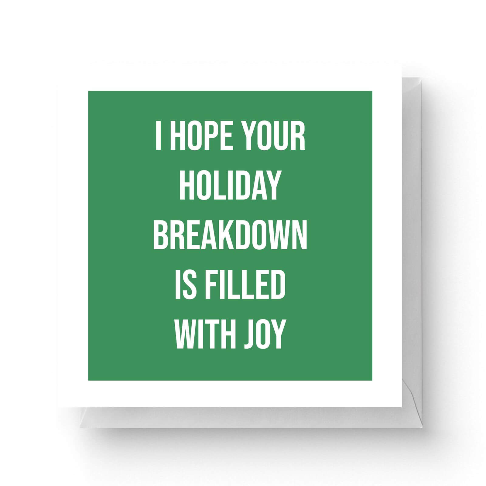 Image of I Hope Your Holiday Breakdown Is Filled with Joy Square Greetings Card (14.8cm x 14.8cm)