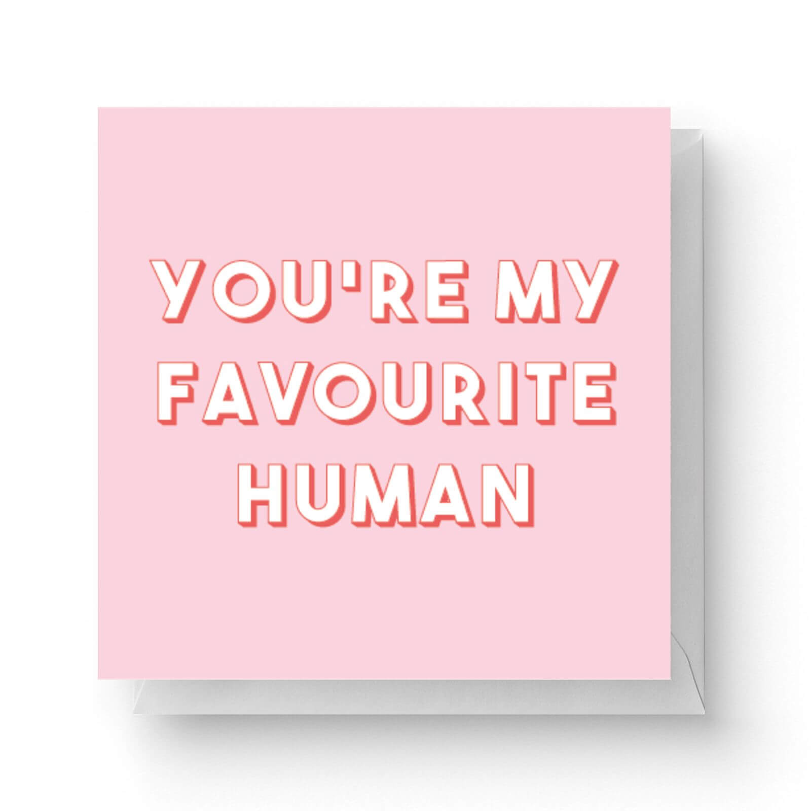 Image of You're My Favourite Human Square Greetings Card (14.8cm x 14.8cm)