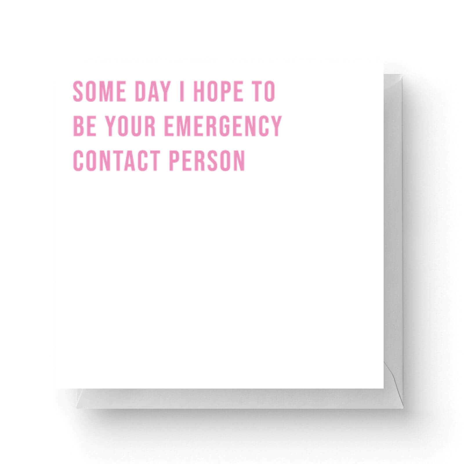 Image of Some Day I Hope To Be Your Emergency Contact Person Square Greetings Card (14.8cm x 14.8cm)