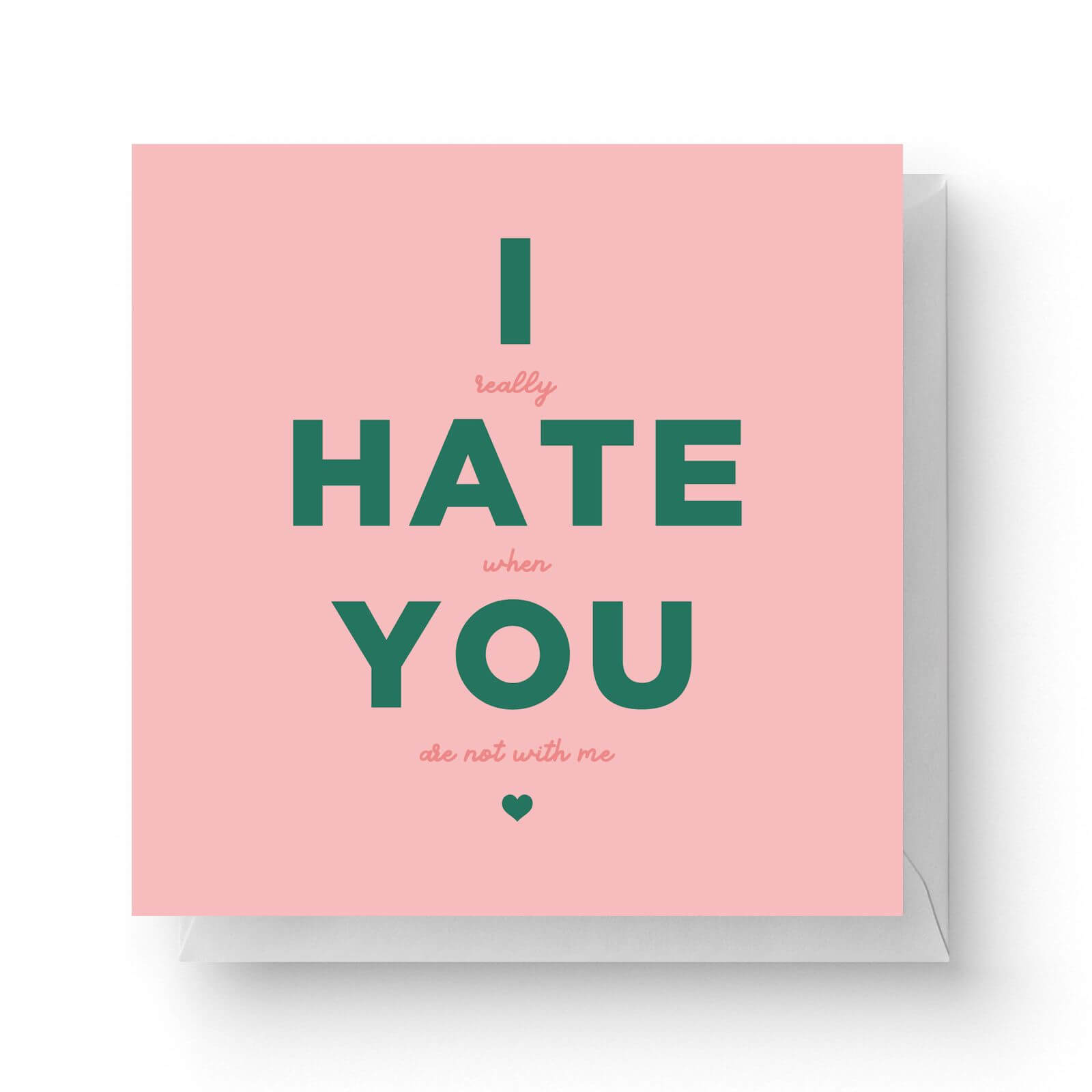 Image of I Hate You Square Greetings Card (14.8cm x 14.8cm)