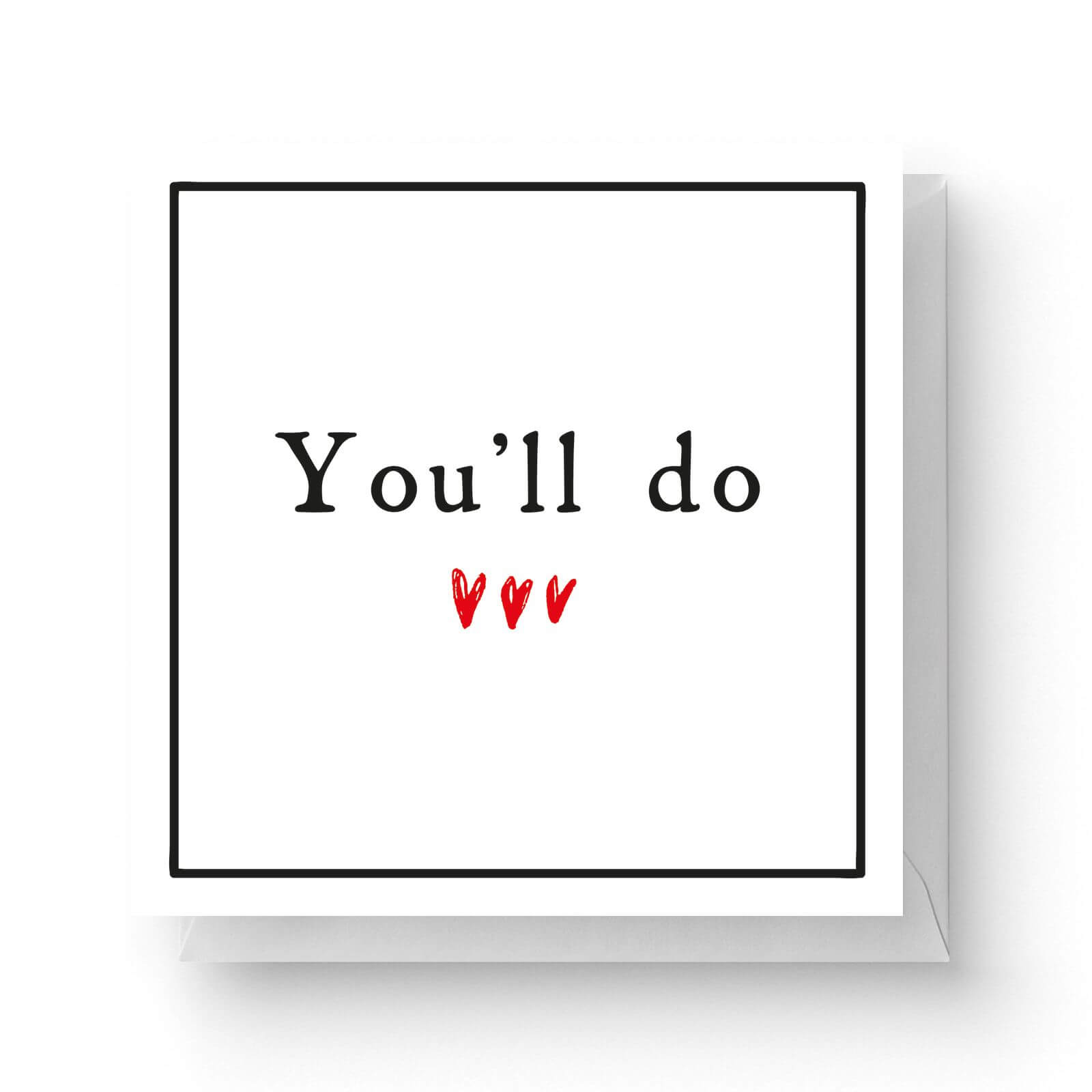Image of You'll Do Square Greetings Card (14.8cm x 14.8cm)