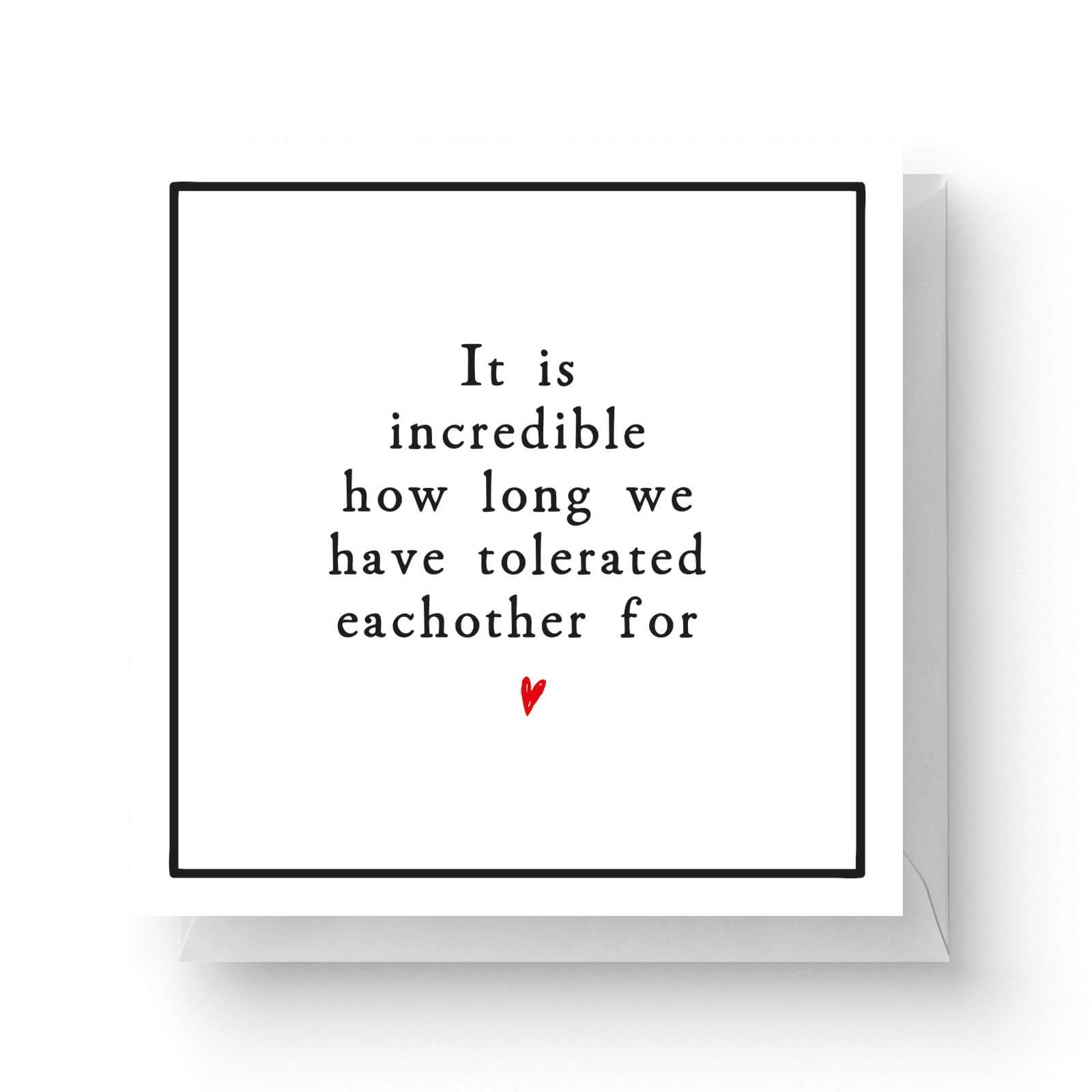 Image of It Is Incredible How Long We Have Tolerated Each Other For Square Greetings Card (14.8cm x 14.8cm)