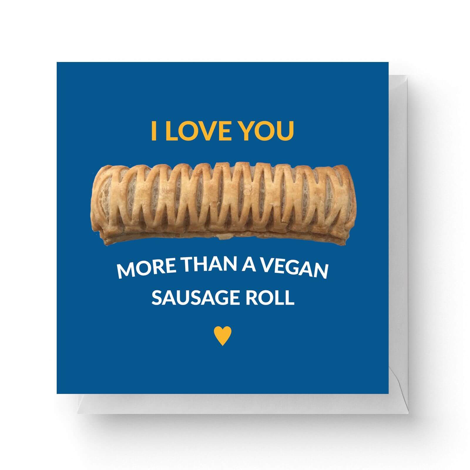 Image of I Love You More Than A Vegan Sausage Roll Square Greetings Card (14.8cm x 14.8cm)