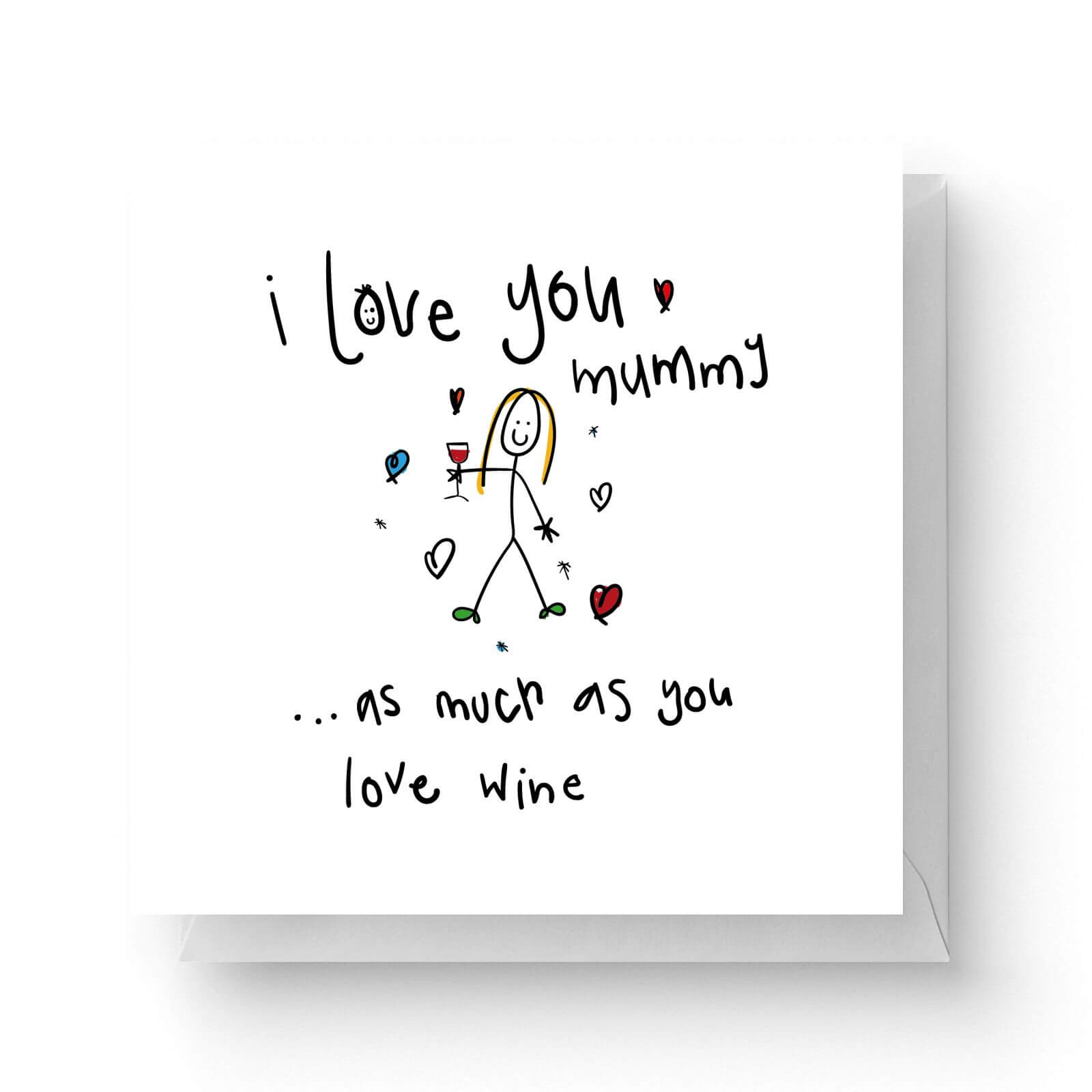 Image of I Love You Mummy...As Much As You Love Wine Square Greetings Card (14.8cm x 14.8cm)