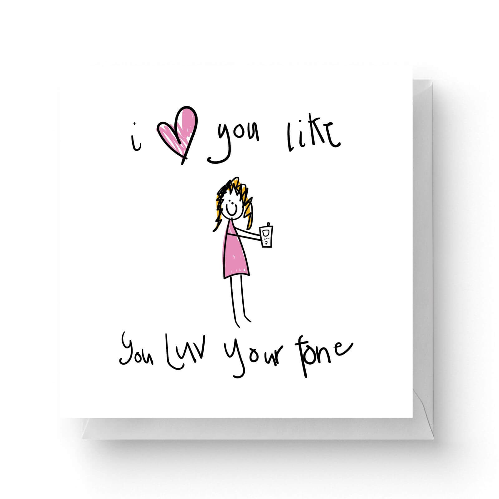 Image of I Love You Like You Love Your Phone Square Greetings Card (14.8cm x 14.8cm)