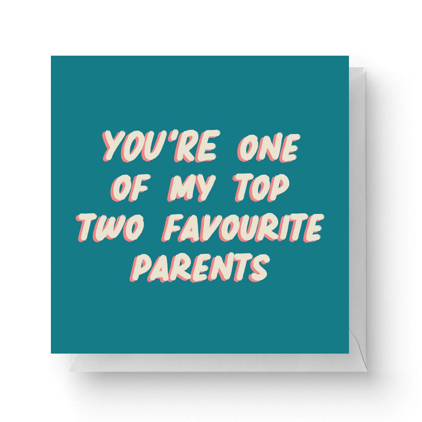 Image of You're One Of My Top Two Favourite Parents Square Greetings Card (14.8cm x 14.8cm)