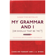 My Grammar and I (Or Should That Be 'Me'?): Old-School Ways to Sharpen Your English (Paperback)