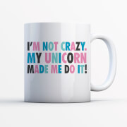 I'm Not Crazy My Unicorn Made Me Do It Mug
