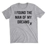 I Found The Man Of My Dreams Grey T-Shirt