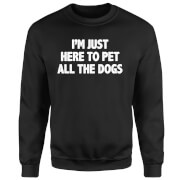 I'm Just Here To Pet The Dogs Sweatshirt - Black