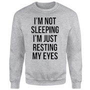 Im not Sleeping Im Resting my Eyes Sweatshirt - Grey