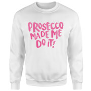 Prosecco Made Me Do it Sweatshirt - White