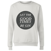 Let the Good Times Be Gin Women's Sweatshirt - White